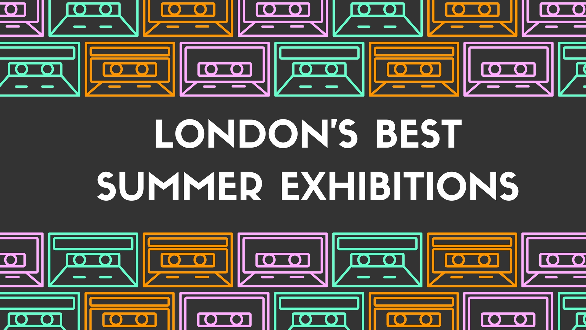 London's Best Summer exhibitions
